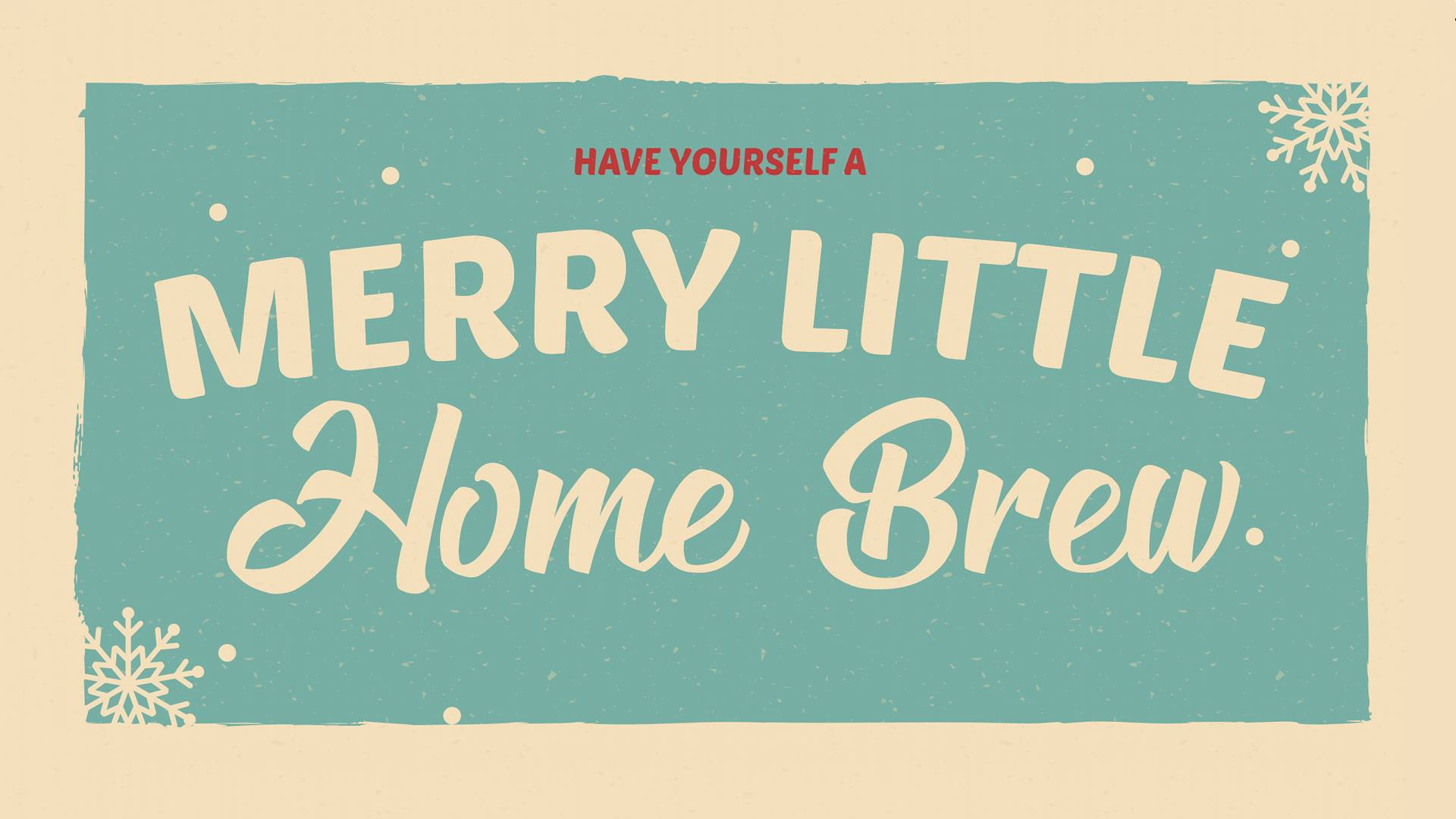 Have Yourself a Merry Little Home Brew