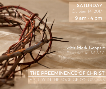 THE PREEMINENCE OF CHRIST seminar taught by Mark Geppert Saturday October 14 2017