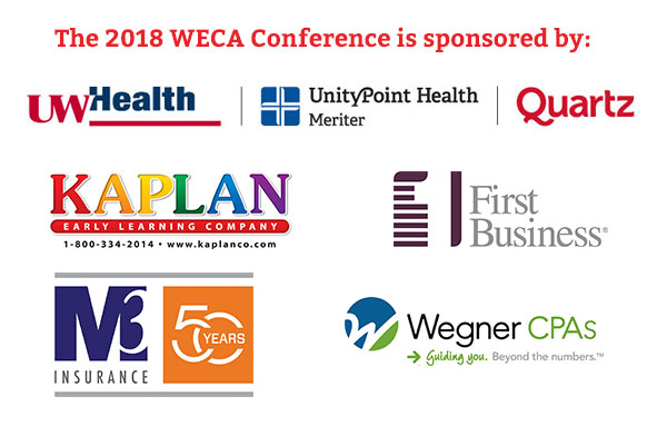 The 2018 WECA Conference is sponsored by: UW Health Quartz, Kaplan Early Learning Company, 1st Business Banks and Wegner CPAs