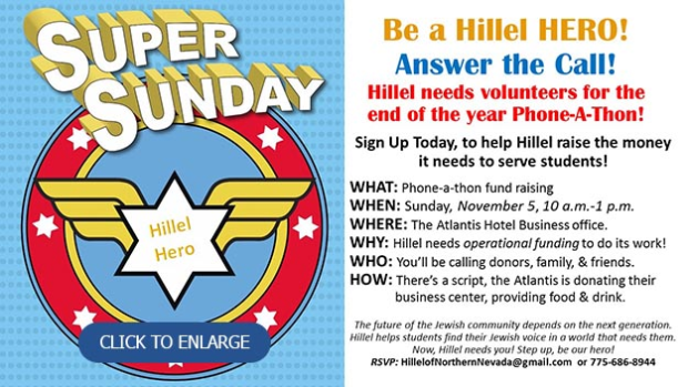 Be a Hillel Hero! Answer the Call! Super Sunday on November 5 from 10:00 a.m. to 1:00 p.m. Click for details.