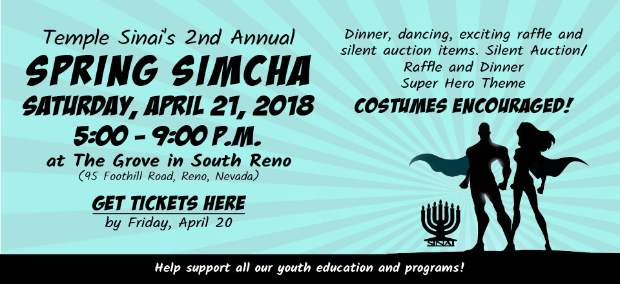 Temple Sinai's 2nd Annual Spring Simcha on Saturday, April 21, 2018 from 5-9:00 pm at the Grove in South Reno. Get tickets here.