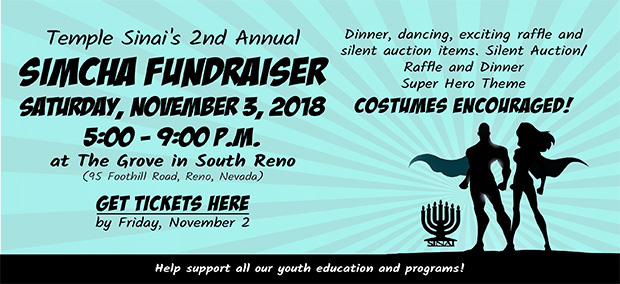 Temple Sinai's 2nd Annual Simcha Fundraiser on Saturday, November 3, 2018 from 5-9:00 pm at the Grove in South Reno. Get tickets here.